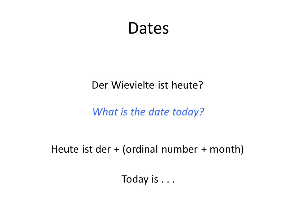 Dates Der Wievielte ist heute. What is the date today.