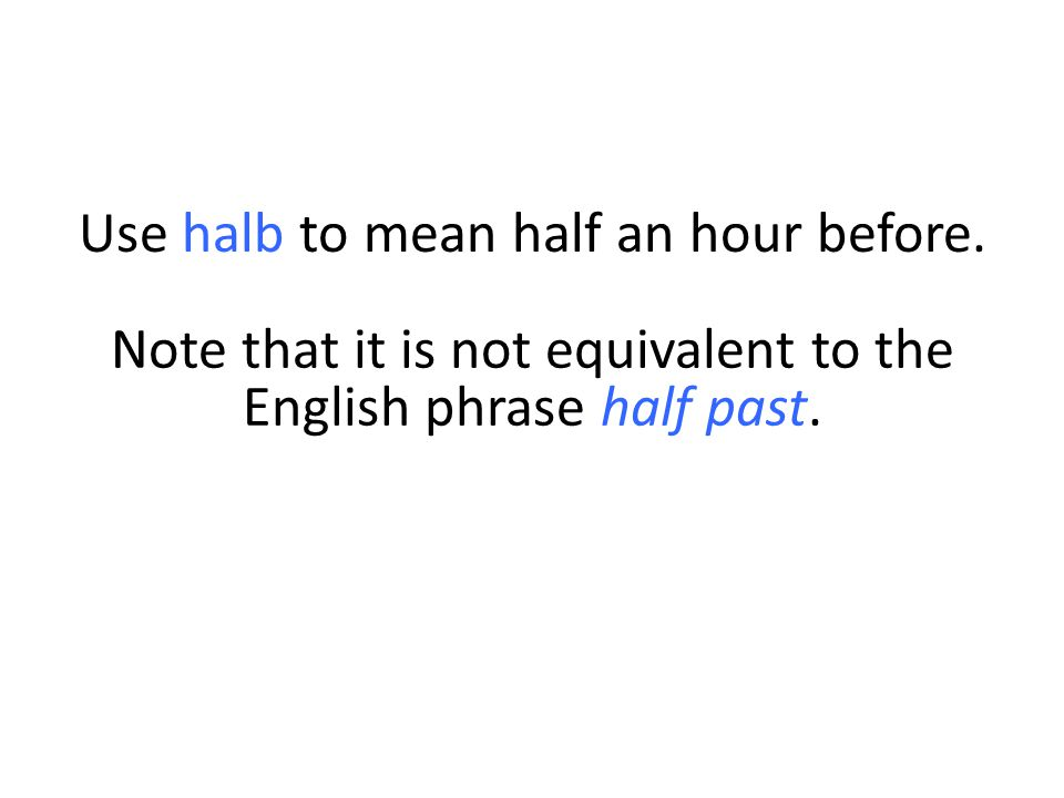 Use halb to mean half an hour before.