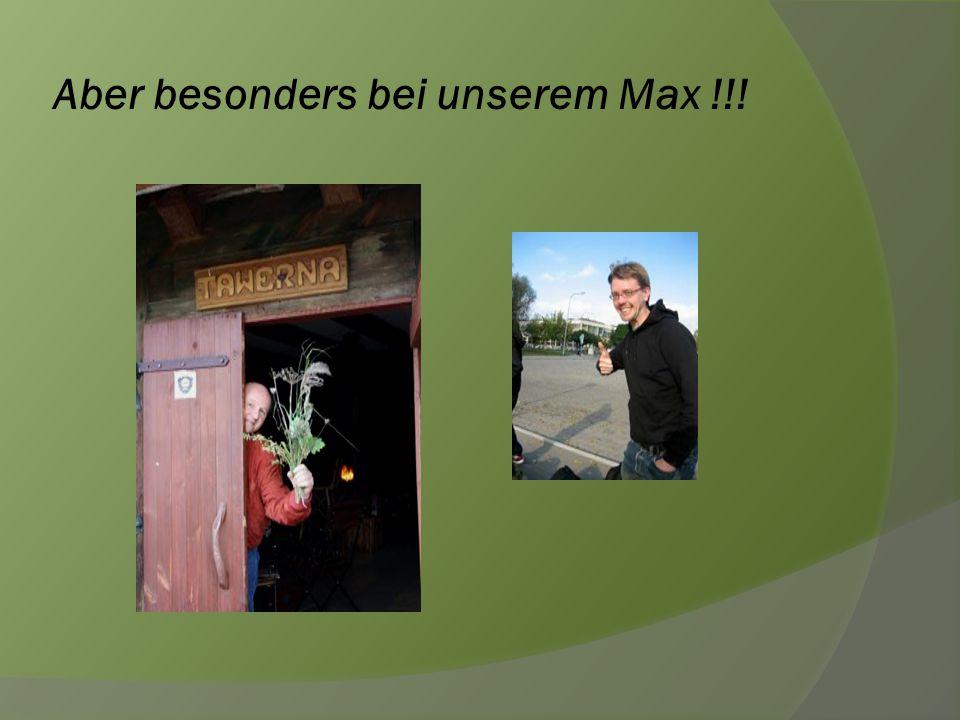 Aber besonders bei unserem Max !!!