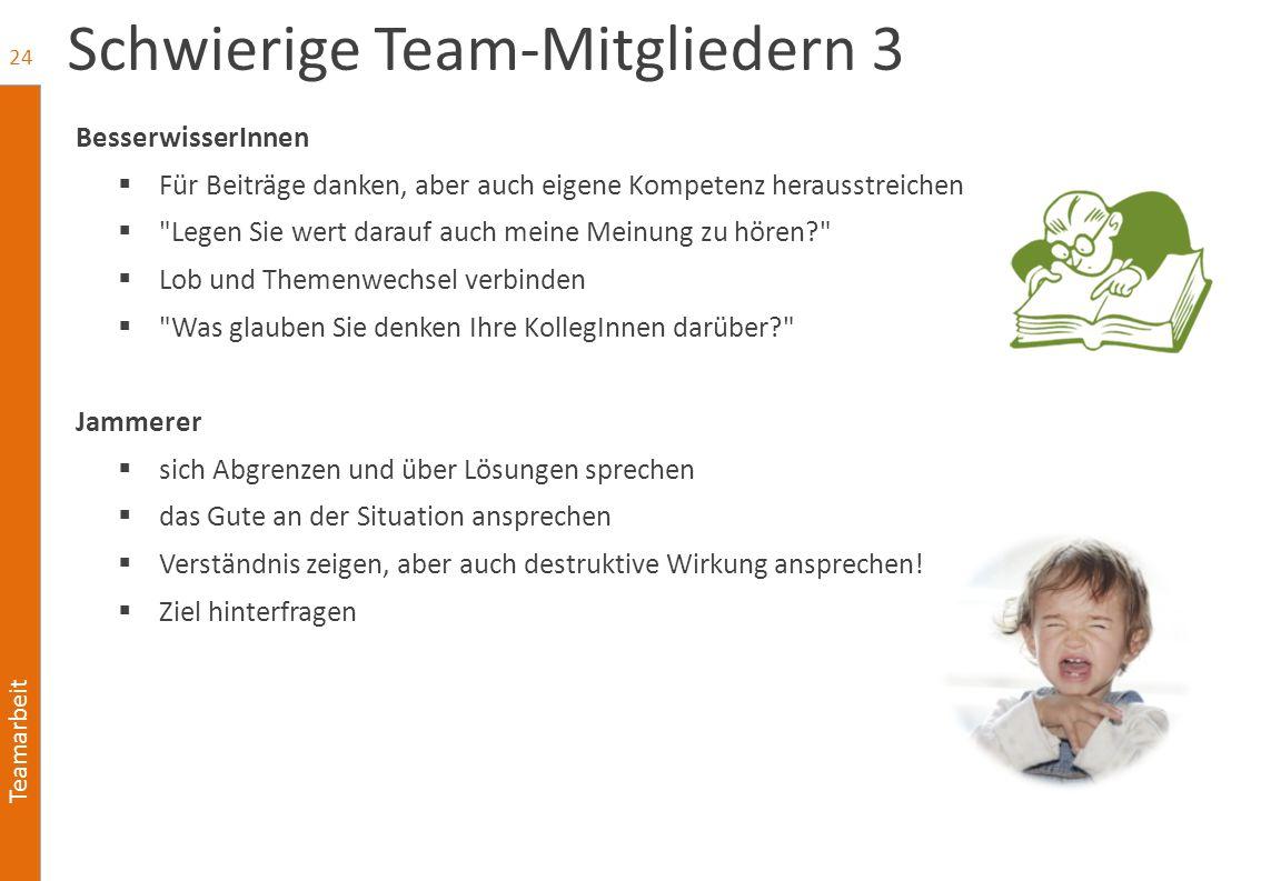 Teamarbeit Schwierige Team-Mitgliedern 3 BesserwisserInnen  Für Beiträge danken, aber auch eigene Kompetenz herausstreichen 