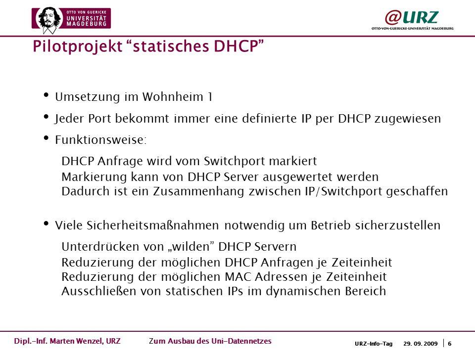 6URZ-Info-Tag 29. 09. 2009 Umsetzung im Wohnheim 1 Jeder Port bekommt immer eine definierte IP per DHCP zugewiesen Funktionsweise: DHCP Anfrage wird v