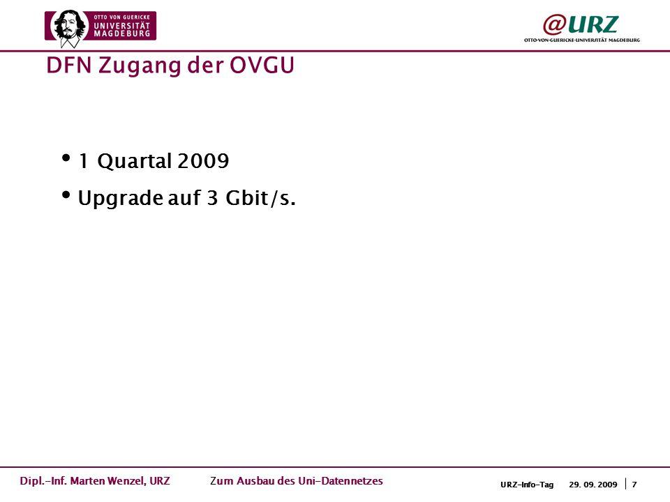 7URZ-Info-Tag 29. 09. 2009 1 Quartal 2009 Upgrade auf 3 Gbit/s. DFN Zugang der OVGU Dipl.-Inf. Marten Wenzel, URZ Zum Ausbau des Uni-Datennetzes