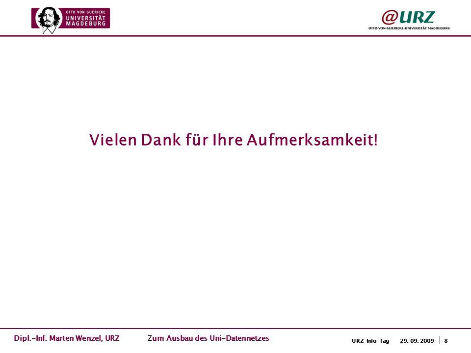 8URZ-Info-Tag 29. 09. 2009 Vielen Dank für Ihre Aufmerksamkeit! Dipl.-Inf. Marten Wenzel, URZ Zum Ausbau des Uni-Datennetzes