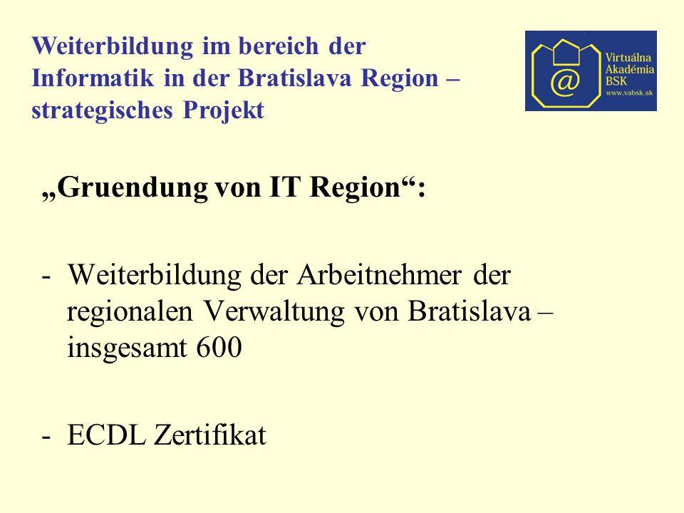 """Weiterbildung im bereich der Informatik in der Bratislava Region – strategisches Projekt """"Gruendung von IT Region : -Weiterbildung der Arbeitnehmer der regionalen Verwaltung von Bratislava – insgesamt 600 -ECDL Zertifikat"""