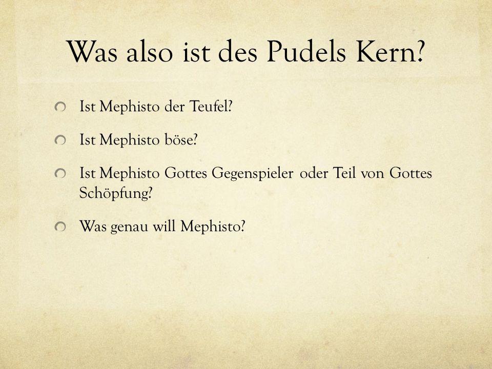 Was also ist des Pudels Kern? Ist Mephisto der Teufel? Ist Mephisto böse? Ist Mephisto Gottes Gegenspieler oder Teil von Gottes Schöpfung? Was genau w
