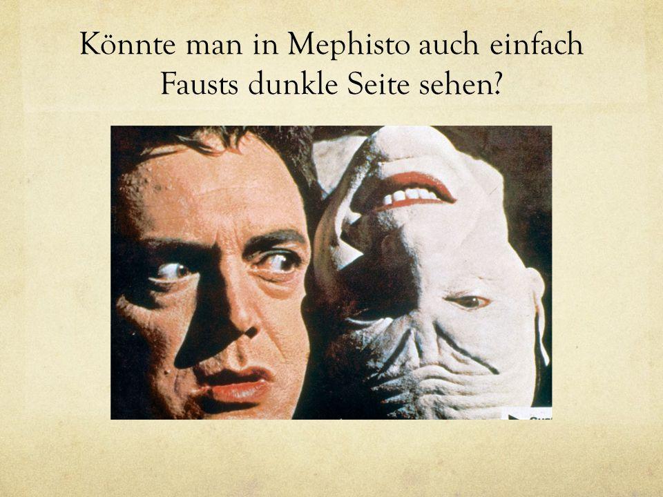 Könnte man in Mephisto auch einfach Fausts dunkle Seite sehen?