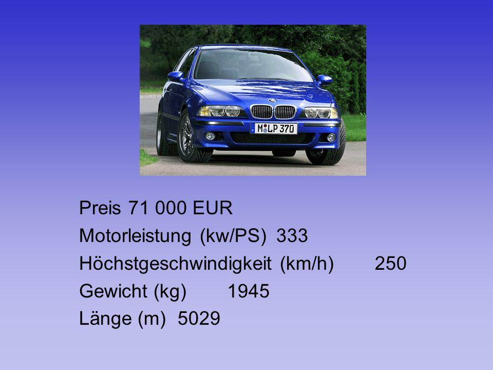 Preis71 000 EUR Motorleistung (kw/PS)333 Höchstgeschwindigkeit (km/h)250 Gewicht (kg)1945 Länge (m)5029