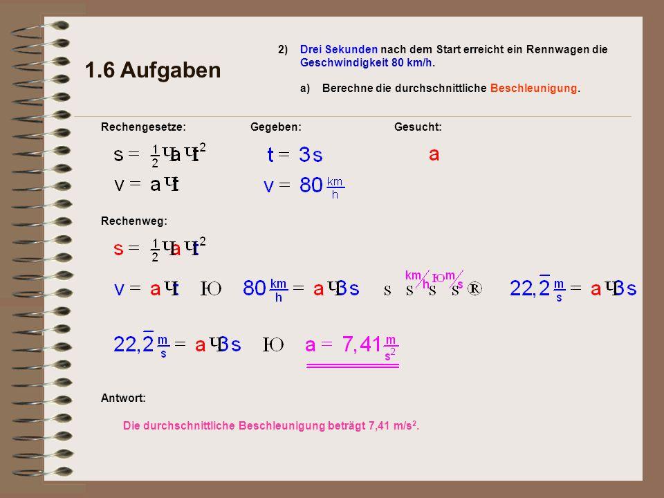 Antwort: Die durchschnittliche Beschleunigung beträgt 7,41 m/s 2. 1.6 Aufgaben 2) a) Rechengesetze:Gegeben:Gesucht: Drei Sekunden nach dem Start errei