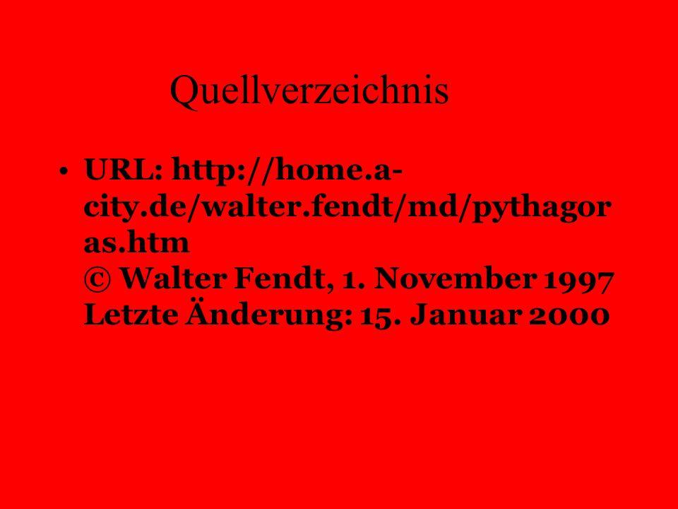 Quellverzeichnis URL: http://home.a- city.de/walter.fendt/md/pythagor as.htm © Walter Fendt, 1. November 1997 Letzte Änderung: 15. Januar 2000