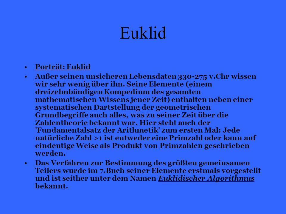Euklid Porträt: Euklid Außer seinen unsicheren Lebensdaten 330-275 v.Chr wissen wir sehr wenig über ihn. Seine Elemente (einem dreizehnbändigen Komped