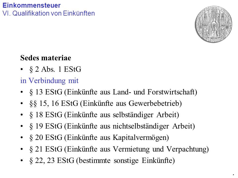 Sedes materiae § 2 Abs. 1 EStG in Verbindung mit § 13 EStG (Einkünfte aus Land- und Forstwirtschaft) §§ 15, 16 EStG (Einkünfte aus Gewerbebetrieb) § 1