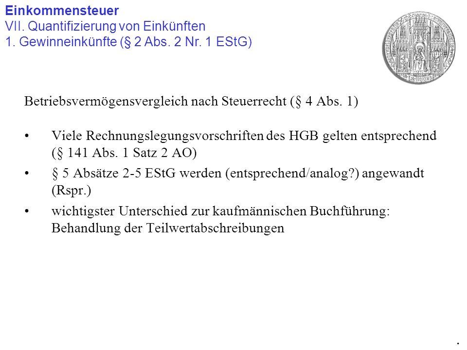 Betriebsvermögensvergleich nach Steuerrecht (§ 4 Abs. 1) Viele Rechnungslegungsvorschriften des HGB gelten entsprechend (§ 141 Abs. 1 Satz 2 AO) § 5 A