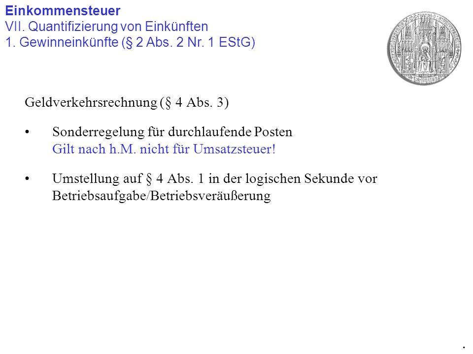 Geldverkehrsrechnung (§ 4 Abs. 3) Sonderregelung für durchlaufende Posten Gilt nach h.M. nicht für Umsatzsteuer! Umstellung auf § 4 Abs. 1 in der logi