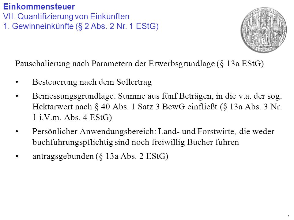 Pauschalierung nach Parametern der Erwerbsgrundlage (§ 13a EStG) Besteuerung nach dem Sollertrag Bemessungsgrundlage: Summe aus fünf Beträgen, in die