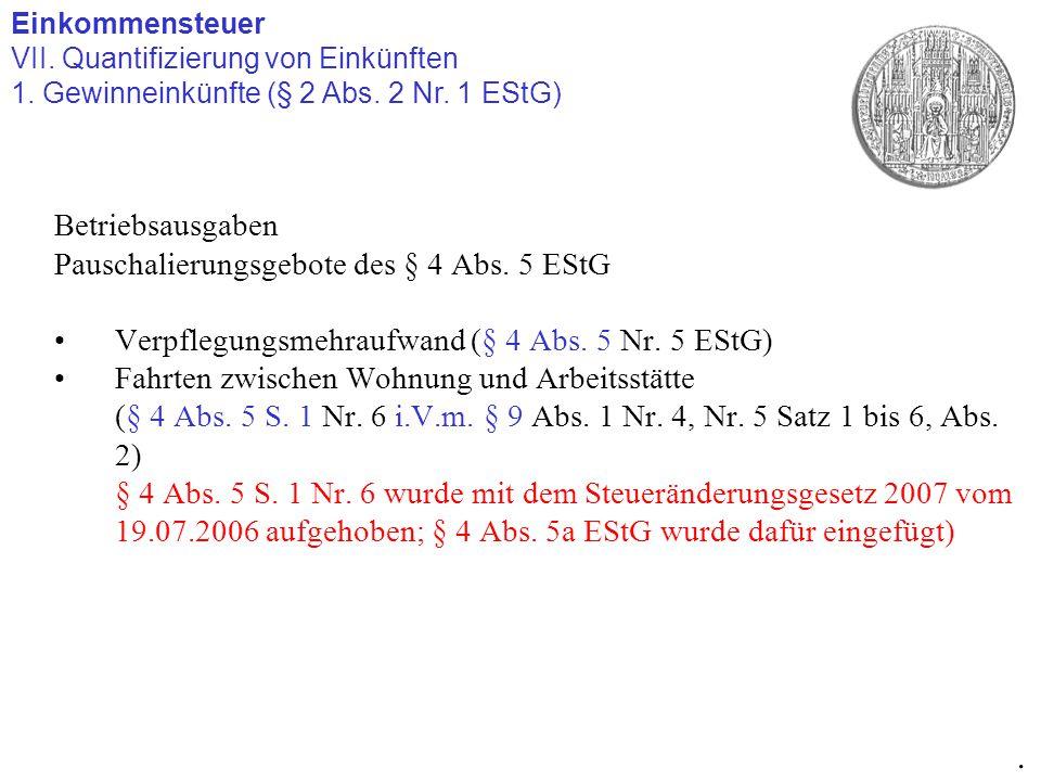 Einkommensteuer VII. Quantifizierung von Einkünften 1. Gewinneinkünfte (§ 2 Abs. 2 Nr. 1 EStG). Betriebsausgaben Pauschalierungsgebote des § 4 Abs. 5