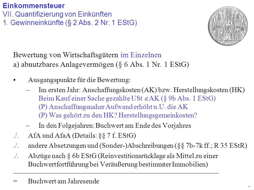 Einkommensteuer VII. Quantifizierung von Einkünften 1. Gewinneinkünfte (§ 2 Abs. 2 Nr. 1 EStG). Bewertung von Wirtschaftsgütern im Einzelnen a) abnutz