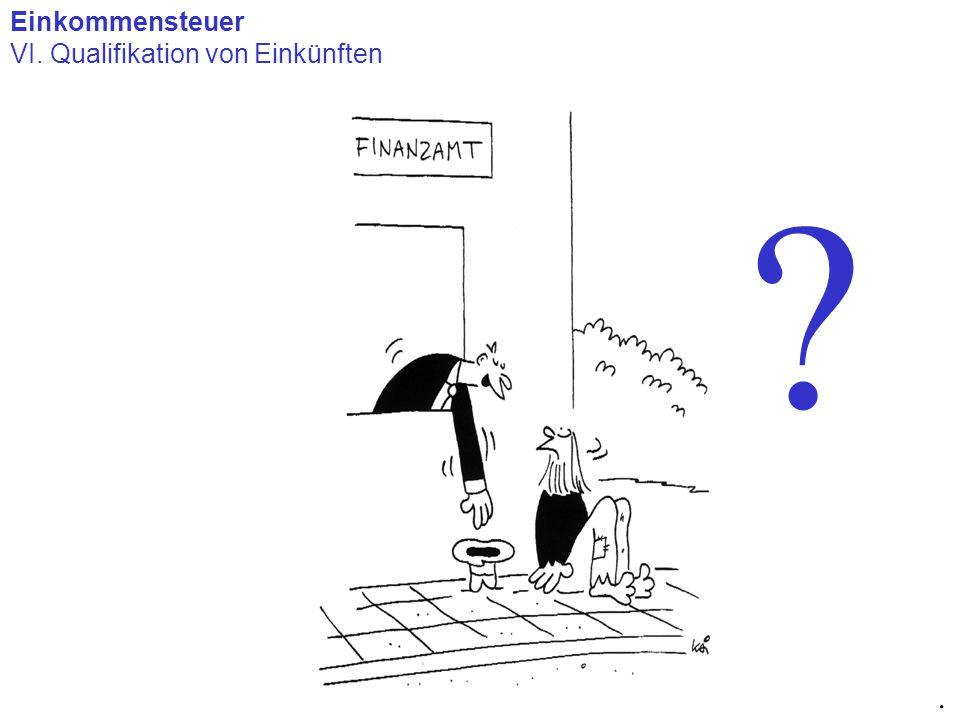 Einkommensteuer VI. Qualifikation von Einkünften. ?
