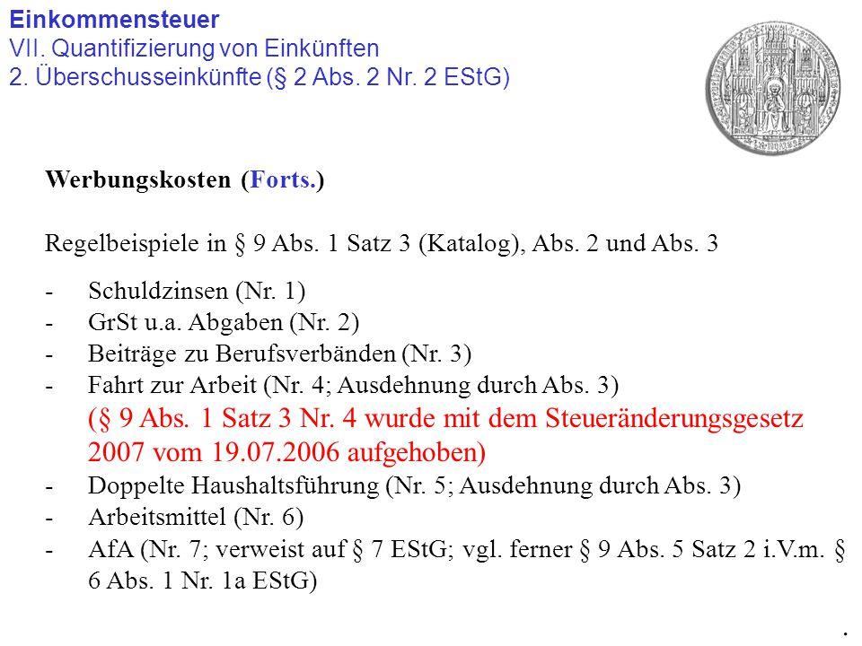 Einkommensteuer VII. Quantifizierung von Einkünften 2. Überschusseinkünfte (§ 2 Abs. 2 Nr. 2 EStG). Werbungskosten (Forts.) Regelbeispiele in § 9 Abs.