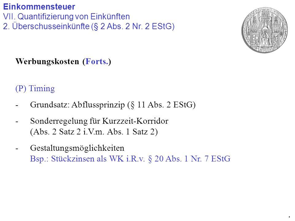 Einkommensteuer VII. Quantifizierung von Einkünften 2. Überschusseinkünfte (§ 2 Abs. 2 Nr. 2 EStG). Werbungskosten (Forts.) (P) Timing -Grundsatz: Abf