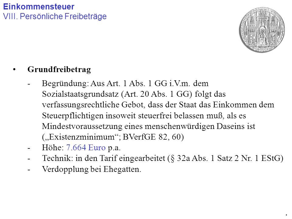 Einkommensteuer VIII. Persönliche Freibeträge. Grundfreibetrag -Begründung: Aus Art. 1 Abs. 1 GG i.V.m. dem Sozialstaatsgrundsatz (Art. 20 Abs. 1 GG)