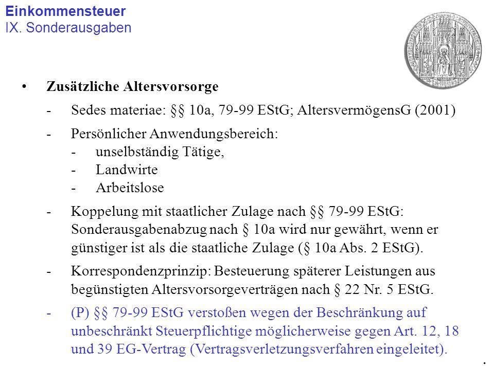 Einkommensteuer IX. Sonderausgaben. Zusätzliche Altersvorsorge -Sedes materiae: §§ 10a, 79-99 EStG; AltersvermögensG (2001) -Persönlicher Anwendungsbe