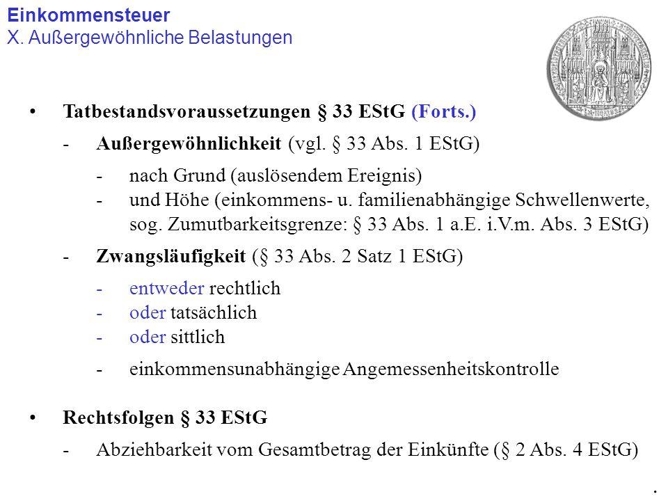 Einkommensteuer X. Außergewöhnliche Belastungen. Tatbestandsvoraussetzungen § 33 EStG (Forts.) -Außergewöhnlichkeit (vgl. § 33 Abs. 1 EStG) -nach Grun