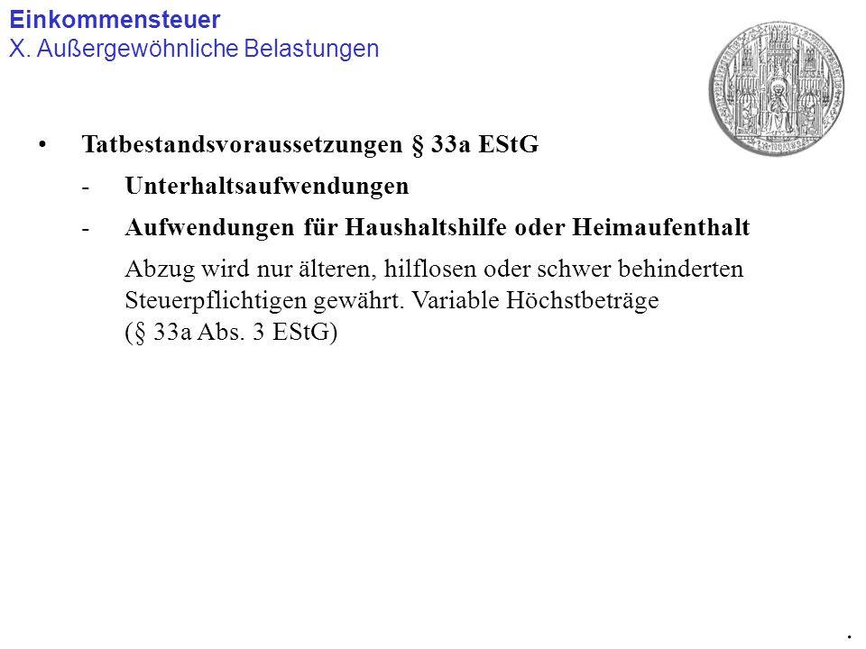 Einkommensteuer X. Außergewöhnliche Belastungen. Tatbestandsvoraussetzungen § 33a EStG -Unterhaltsaufwendungen -Aufwendungen für Haushaltshilfe oder H