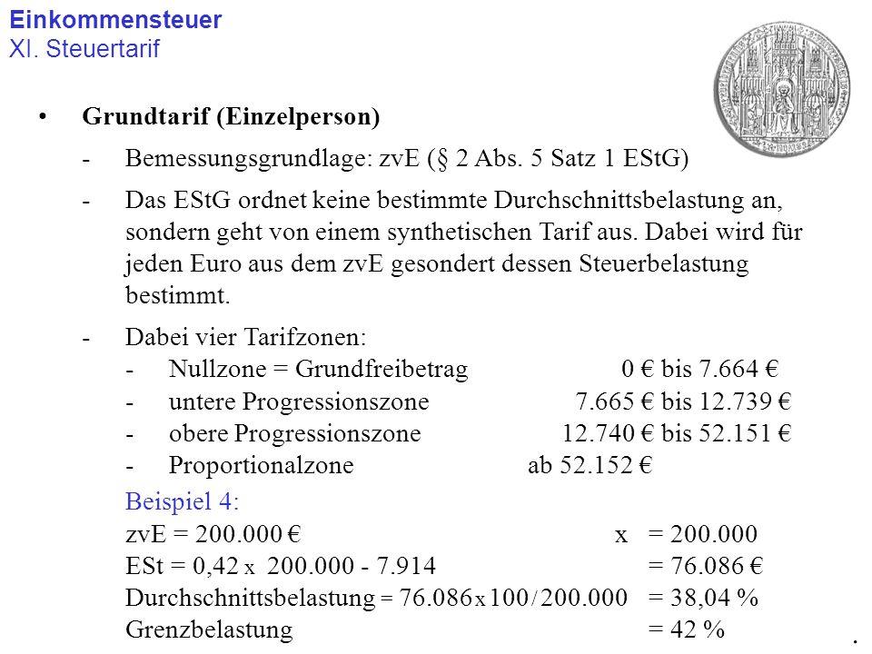 Einkommensteuer XI. Steuertarif. Grundtarif (Einzelperson) -Bemessungsgrundlage: zvE (§ 2 Abs. 5 Satz 1 EStG) -Das EStG ordnet keine bestimmte Durchsc