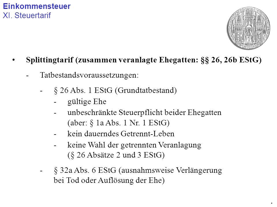 Einkommensteuer XI. Steuertarif. Splittingtarif (zusammen veranlagte Ehegatten: §§ 26, 26b EStG) -Tatbestandsvoraussetzungen: -§ 26 Abs. 1 EStG (Grund