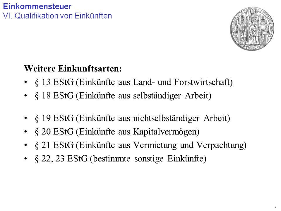 Weitere Einkunftsarten: § 13 EStG (Einkünfte aus Land- und Forstwirtschaft) § 18 EStG (Einkünfte aus selbständiger Arbeit) § 19 EStG (Einkünfte aus ni