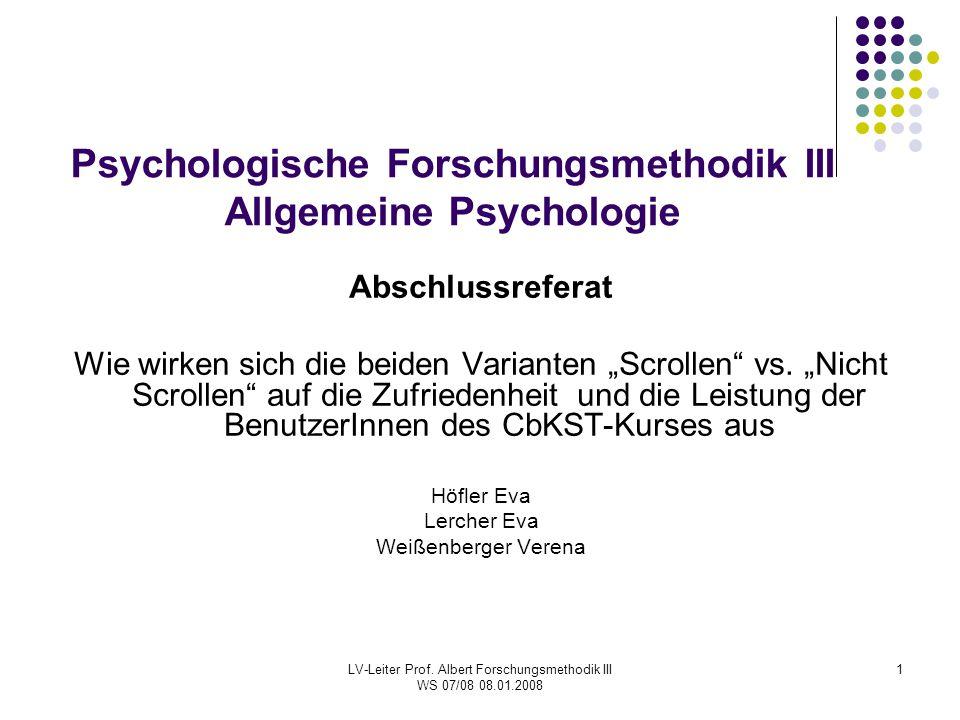 LV-Leiter Prof. Albert Forschungsmethodik III WS 07/08 08.01.2008 1 Psychologische Forschungsmethodik III Allgemeine Psychologie Abschlussreferat Wie