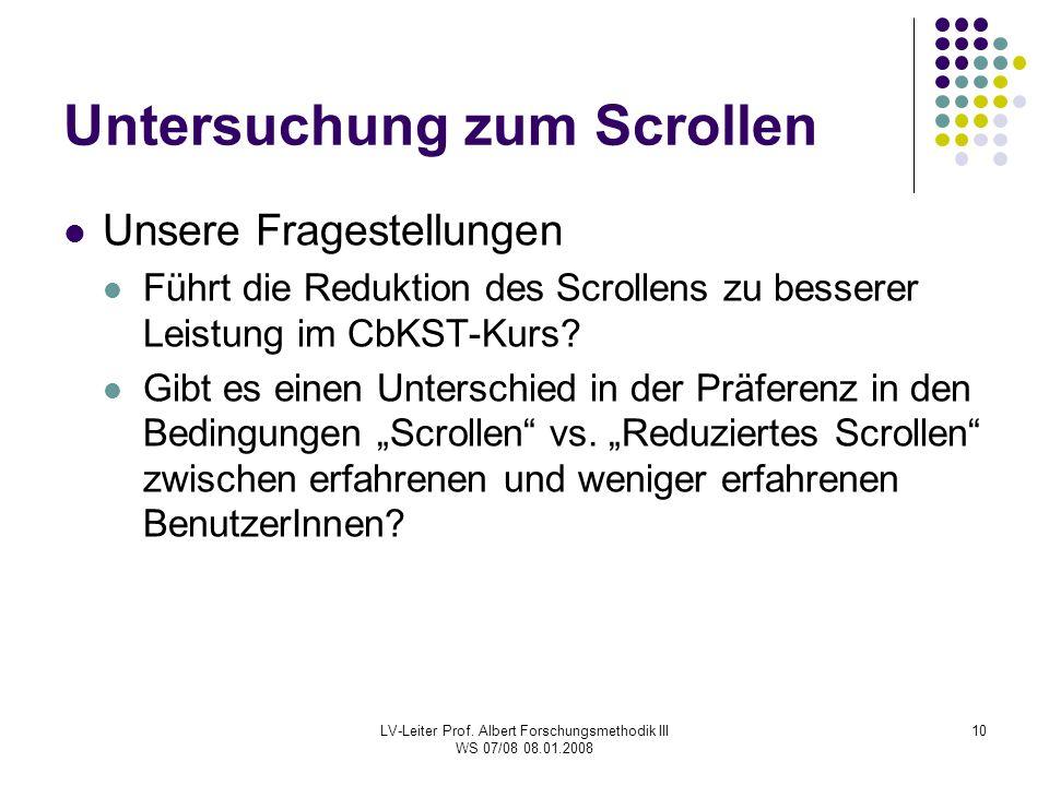LV-Leiter Prof. Albert Forschungsmethodik III WS 07/08 08.01.2008 10 Untersuchung zum Scrollen Unsere Fragestellungen Führt die Reduktion des Scrollen