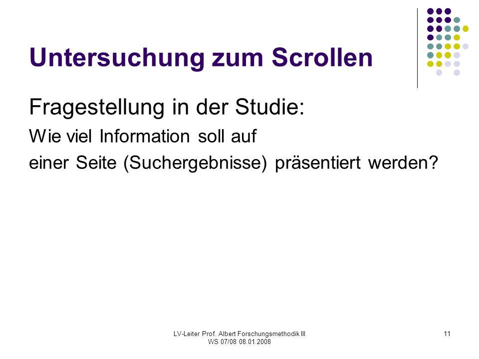 LV-Leiter Prof. Albert Forschungsmethodik III WS 07/08 08.01.2008 11 Untersuchung zum Scrollen Fragestellung in der Studie: Wie viel Information soll