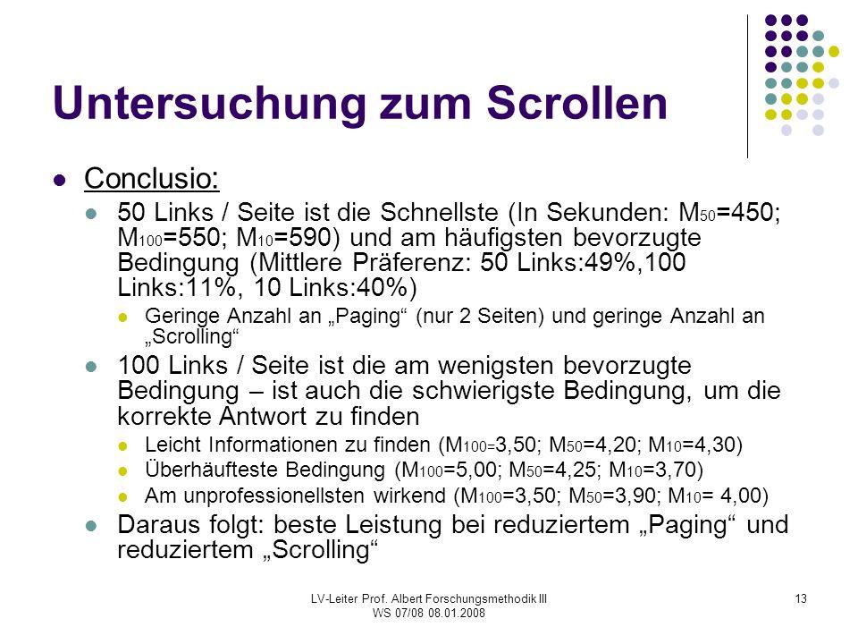 LV-Leiter Prof. Albert Forschungsmethodik III WS 07/08 08.01.2008 13 Untersuchung zum Scrollen Conclusio : 50 Links / Seite ist die Schnellste (In Sek