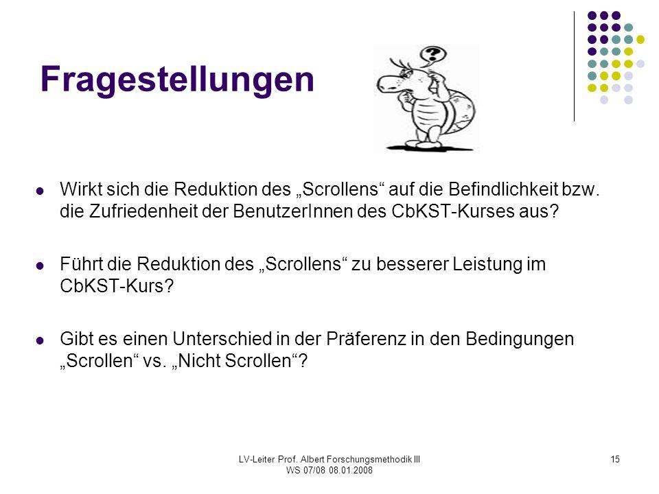 """LV-Leiter Prof. Albert Forschungsmethodik III WS 07/08 08.01.2008 15 Fragestellungen Wirkt sich die Reduktion des """"Scrollens"""" auf die Befindlichkeit b"""