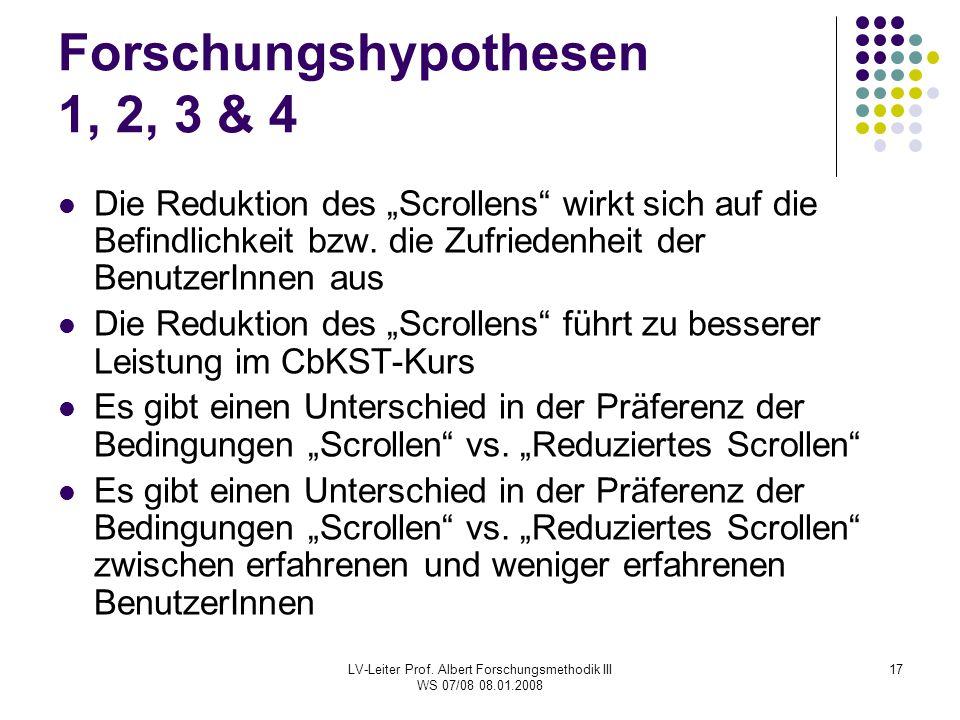 """LV-Leiter Prof. Albert Forschungsmethodik III WS 07/08 08.01.2008 17 Forschungshypothesen 1, 2, 3 & 4 Die Reduktion des """"Scrollens"""" wirkt sich auf die"""