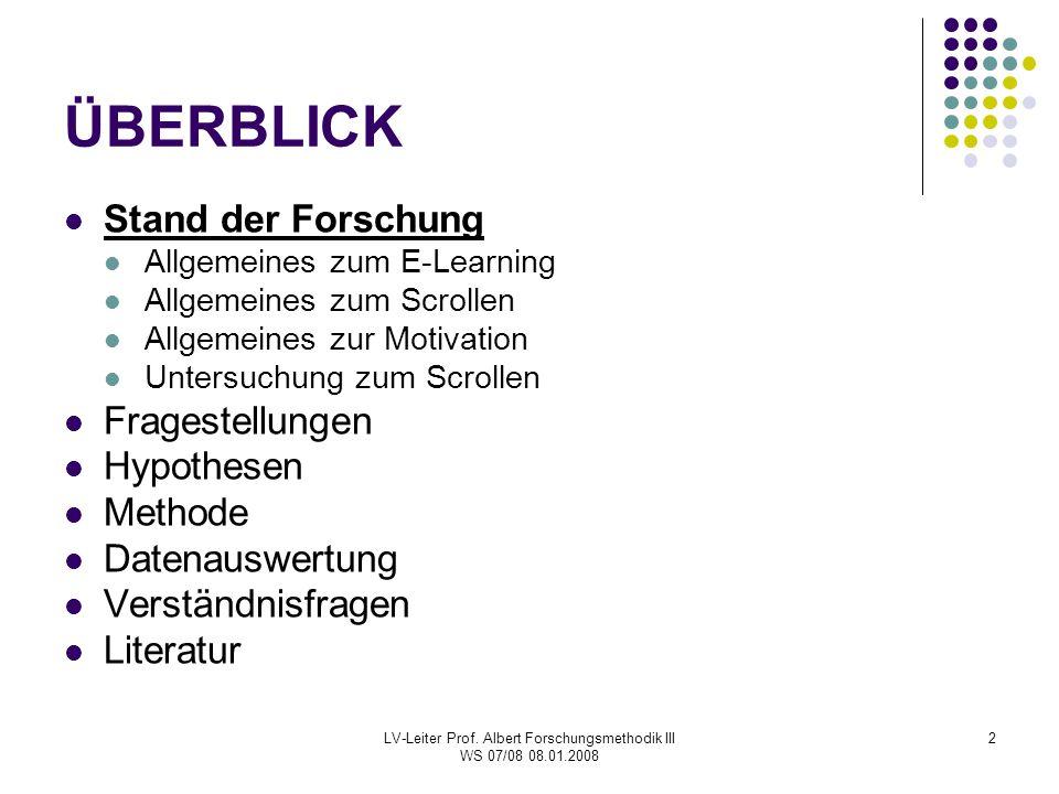 LV-Leiter Prof. Albert Forschungsmethodik III WS 07/08 08.01.2008 2 ÜBERBLICK Stand der Forschung Allgemeines zum E-Learning Allgemeines zum Scrollen