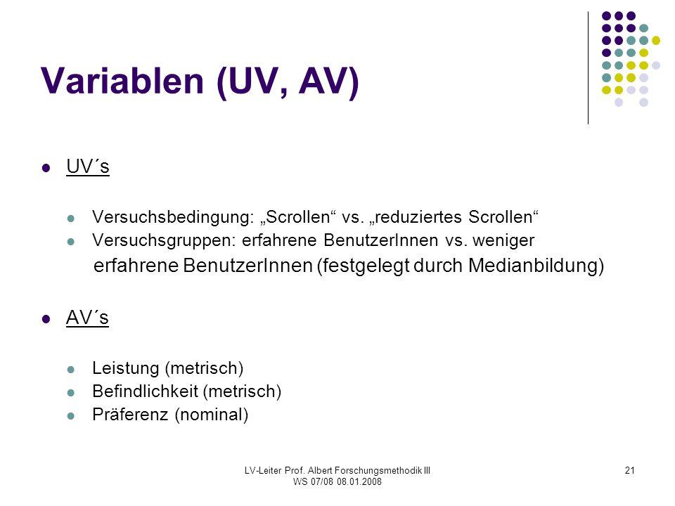 "LV-Leiter Prof. Albert Forschungsmethodik III WS 07/08 08.01.2008 21 Variablen (UV, AV) UV´s Versuchsbedingung: ""Scrollen"" vs. ""reduziertes Scrollen"""