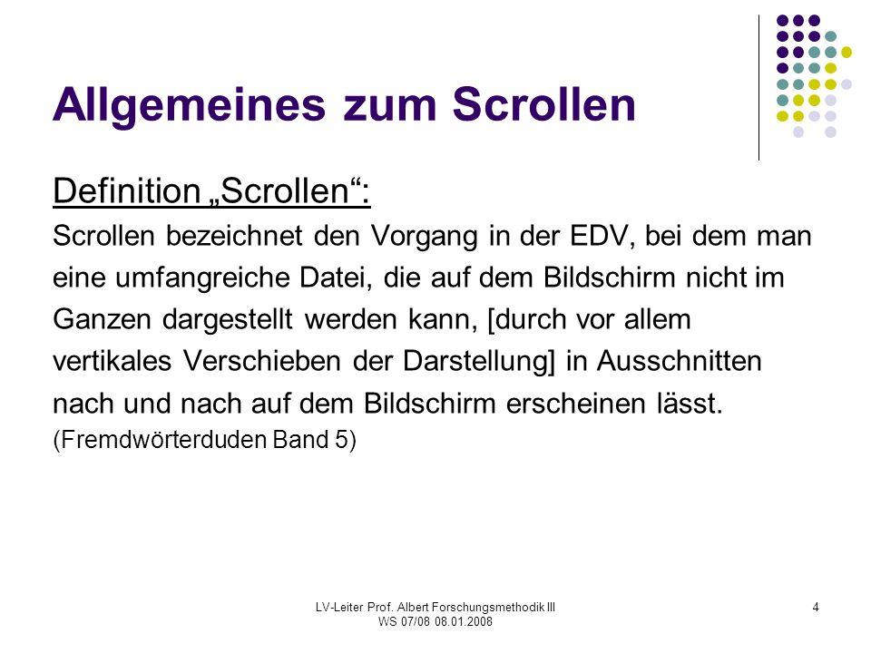 """LV-Leiter Prof. Albert Forschungsmethodik III WS 07/08 08.01.2008 4 Allgemeines zum Scrollen Definition """"Scrollen"""": Scrollen bezeichnet den Vorgang in"""