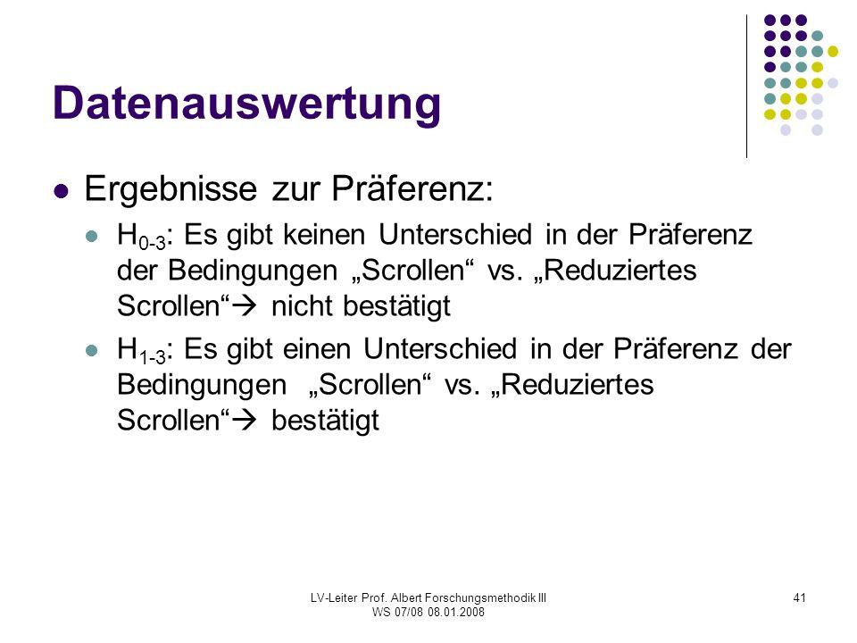 LV-Leiter Prof. Albert Forschungsmethodik III WS 07/08 08.01.2008 41 Datenauswertung Ergebnisse zur Präferenz: H 0-3 : Es gibt keinen Unterschied in d