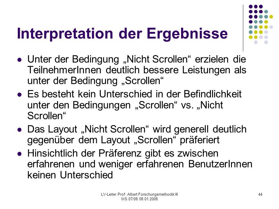 """LV-Leiter Prof. Albert Forschungsmethodik III WS 07/08 08.01.2008 44 Interpretation der Ergebnisse Unter der Bedingung """"Nicht Scrollen"""" erzielen die T"""