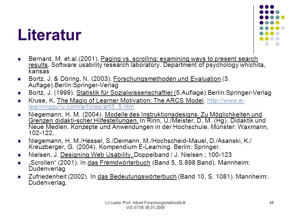 LV-Leiter Prof. Albert Forschungsmethodik III WS 07/08 08.01.2008 48 Literatur Bernard, M. et.al.(2001). Paging vs. scrolling: examining ways to prese