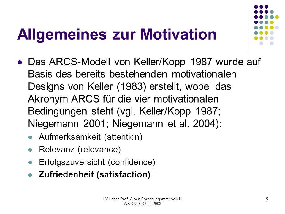 LV-Leiter Prof. Albert Forschungsmethodik III WS 07/08 08.01.2008 5 Allgemeines zur Motivation Das ARCS-Modell von Keller/Kopp 1987 wurde auf Basis de