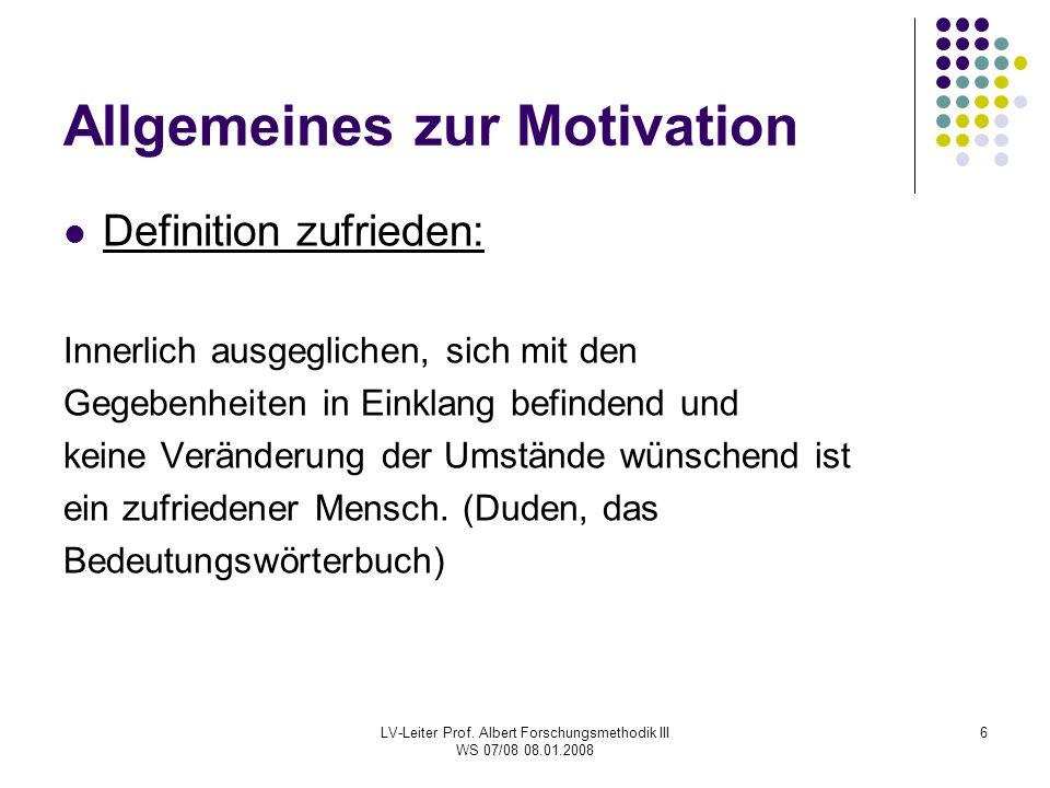 LV-Leiter Prof. Albert Forschungsmethodik III WS 07/08 08.01.2008 6 Allgemeines zur Motivation Definition zufrieden: Innerlich ausgeglichen, sich mit