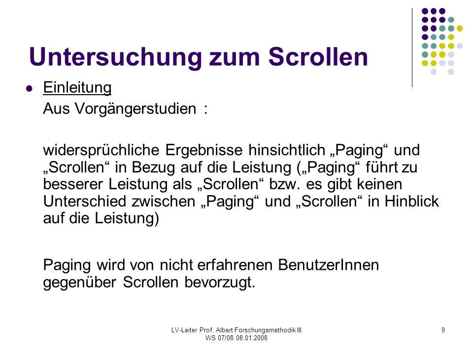 LV-Leiter Prof. Albert Forschungsmethodik III WS 07/08 08.01.2008 9 Untersuchung zum Scrollen Einleitung Aus Vorgängerstudien : widersprüchliche Ergeb