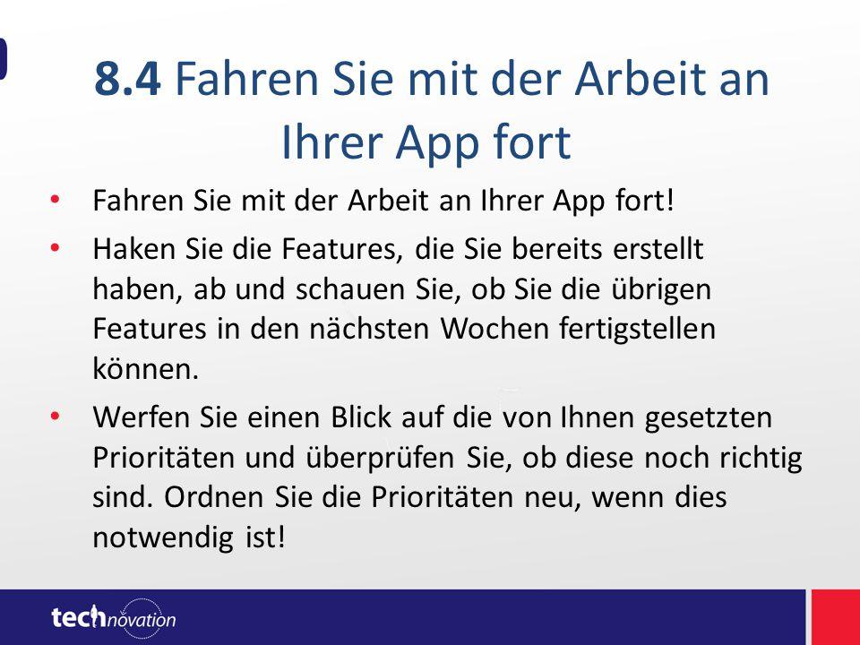 8.4 Fahren Sie mit der Arbeit an Ihrer App fort Fahren Sie mit der Arbeit an Ihrer App fort! Haken Sie die Features, die Sie bereits erstellt haben, a