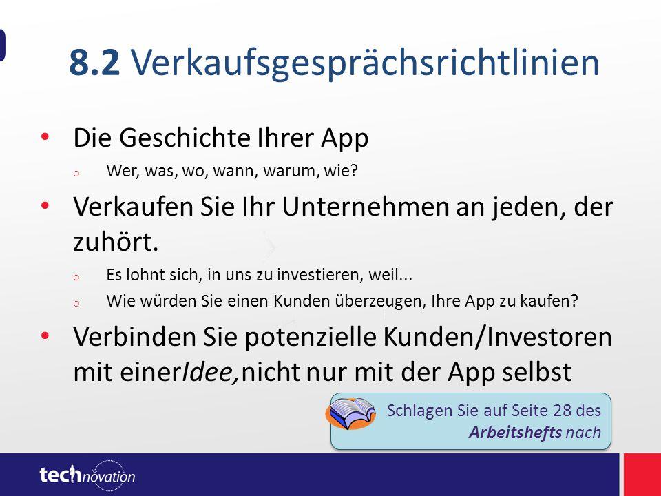 8.2 Verkaufsgesprächsrichtlinien Die Geschichte Ihrer App  Wer, was, wo, wann, warum, wie? Verkaufen Sie Ihr Unternehmen an jeden, der zuhört.  Es l