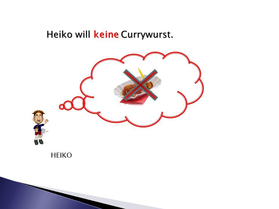 Heiko will keine Currywurst. HEIKO