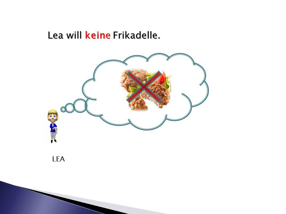 Lea will keine Frikadelle. LEA