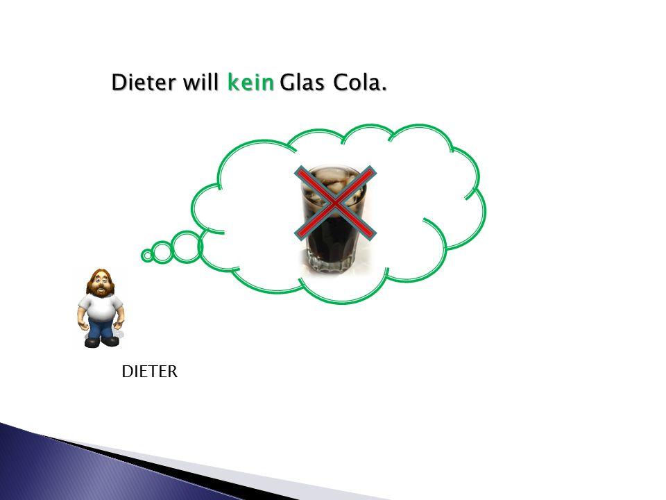 Dieter will kein Glas Cola. DIETER